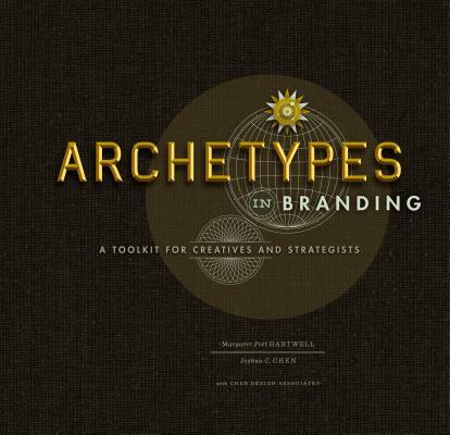 Archetypes in Branding By Chen, Joshua C./ Hartwell, Margaret