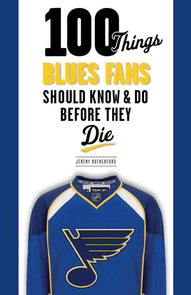 100 Things Blues Fans Should Know & Do Before They Die By Rutherford, Jeremy/ Hull, Brett (FRW)